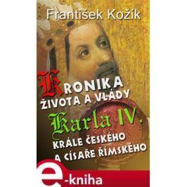 Kronika života a vlády Karla IV., krále českého a císaře římského - František Kožík