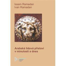 Arabská lidová přísloví dnes a v minulosti - Ivan Ramadan, Issam Ramadan