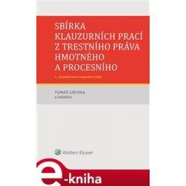 Sbírka klauzurních prací z trestního práva hmotného a procesního - 4. vydání - kol., Tomáš Gřivna