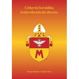 Církevní heraldika královéhradecké diecéze - Michal Sklenář, Tomáš Urban