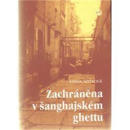 Zachráněna v šanghajském ghettu - Anna Votická