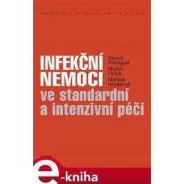 Infekční nemoci ve standardní a intenzivní péči - Hanuš Rozsypal, Michal Holub, Monika Kosáková