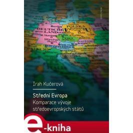 Střední Evropa. Komparace vývoje středoevropských států - Irah Kučerová