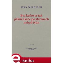 Bez kufru se tak pěkně skáče po stromech neboli Nún - Ivan Wernisch