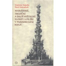 Mariánské, trojiční a další světecké sloupy a pilíře v Pardubickém kraji - Pavel Zahradník, Vratislav Nejedlý