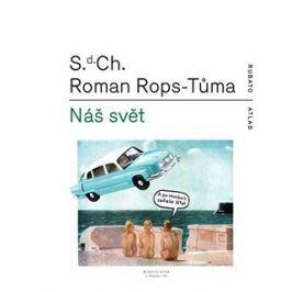 Náš svět čili Atlas kapitalismu - S.d. Ch., Roman Rops-Tůma