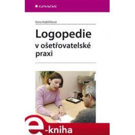 Logopedie v ošetřovatelské praxi - Ilona Kejklíčková