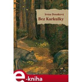 Bez Karkulky - Irena Dousková
