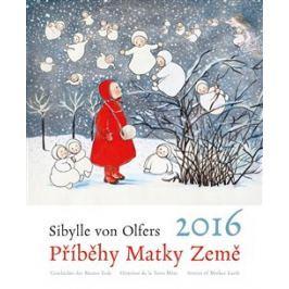 Kalendář 2016 Příběhy Matky Země - Sibylle von Olfers - Sibylle von Olfers