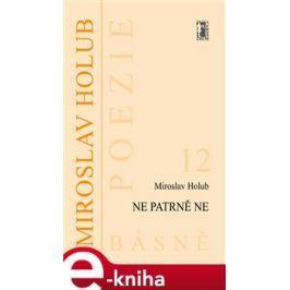 Ne patrně Ne - Miroslav Holub