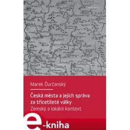 Česká města a jejich správa za třicetileté války - Marek Ďurčanský