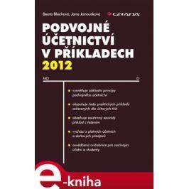 Podvojné účetnictví v příkladech 2012 - Jana Janoušková, Beata Blechová
