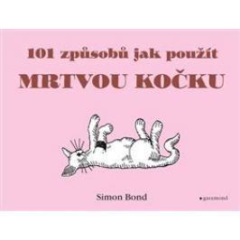 101 způsobů, jak použít mrtvou kočku - Simon Bond