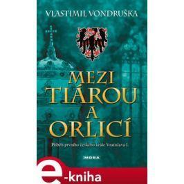 Mezi tiárou a orlicí - Vlastimil Vondruška