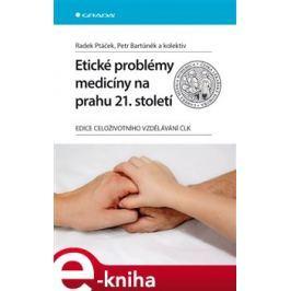 Etické problémy medicíny na prahu 21. století - Ptáček Radek, Bartůněk Petr, kolektiv