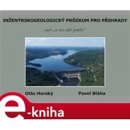 Inženýrskogeologický průzkum pro přehrady - Otto Horský, Pavel Bláha