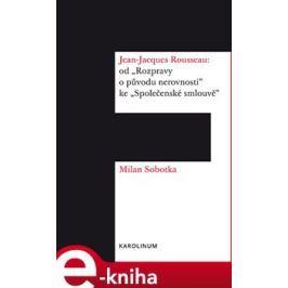"""Jean-Jacques Rousseau: od """"Rozpravy o původu nerovnosti"""" ke """"Společenské smlouvě"""" - Milan Sobotka"""