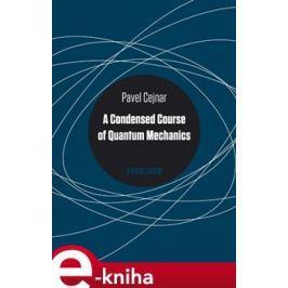 A Condensed Course of Quantum Mechanics - Pavel Cejnar