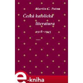Česká katolická literatura 1918-1945 - Martin C. Putna