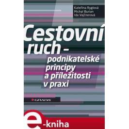 Cestovní ruch - podnikatelské principy a příležitosti v praxi - Ryglová Kateřina, Burian Michal, Vajčnerová Ida