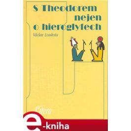 S Theodorem nejen o hieroglyfech - Václav Loukota E-book elektronické knihy