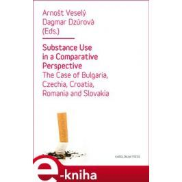 Substance Use in a Comparative Perspective - Arnošt Veselý, Dagmar Dzúrová E-book elektronické knihy