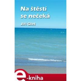 Na štěstí se nečeká - Jiří Glet E-book elektronické knihy
