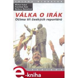 Válka o Irák - Michal Kubal, František Šulc, Barbora Šámalová E-book elektronické knihy