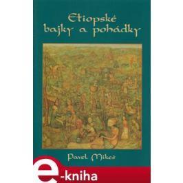 Etiopské bajky a pohádky - Pavel Mikeš E-book elektronické knihy