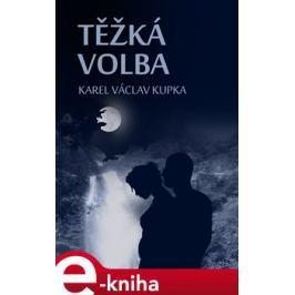 Těžká volba - Karel Václav Kupka E-book elektronické knihy