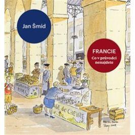 Francie - Co v průvodci nenajdete - Jan Šmíd Mapy a průvodci