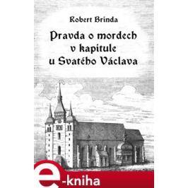Pravda o mordech v kapitule u Svatého Václava - Robert Brinda E-book elektronické knihy