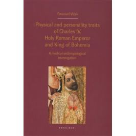 Physical and personality traits of Charles IV Holy Roman Emperor and King of Bohemia - Emanuel Vlček