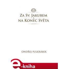 Za sv. Jakubem a na Konec světa - Ondřej Pulkrábek E-book elektronické knihy