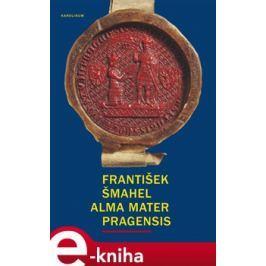 Alma mater Pragensis / Studie k počátkům Univerzity Karlovy - František Šmahel E-book elektronické knihy