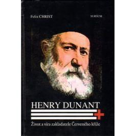 Henry Dunant. Život a víra zakladatele Červeného kříže - Felix Christ