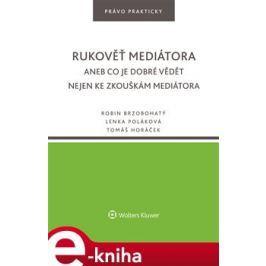 Rukověť mediátora aneb Co je dobré vědět nejen ke zkouškám mediátora - Robin Brzobohatý, Lenka Poláková, Tomáš Horáček
