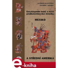 Encyklopedie bohů a mýtů předkolumbovské Ameriky - Kateřina Klápšťová, Čestmír J. Krátký