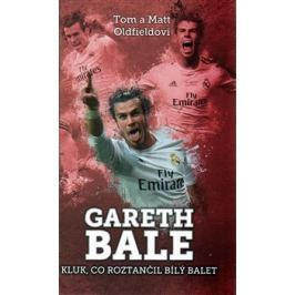 Gareth Bale: kluk co roztančil bílý balet - Matt Oldfield, Tom Oldfield