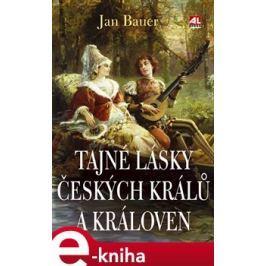 Tajné lásky českých králů a královen - Jan Bauer