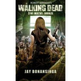 The Walking Dead - Živí mrtví - Invaze - Robert Kirkman, Jay Bonansinga