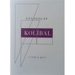 O čem a proč - Stanislav Kolíbal