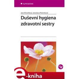 Duševní hygiena zdravotní sestry - Jaro Křivohlavý, Jaroslava Pečenková