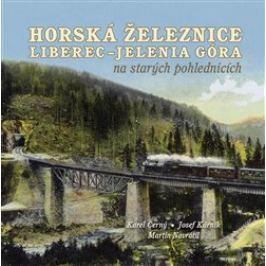 Horská železnice Liberec – Jelenia Góra na starých pohlednicích - Karel Černý, Josef Kárník, Martin Navrátil