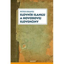 Slovník slangu a hovorovej slovenčiny - Peter Oravec