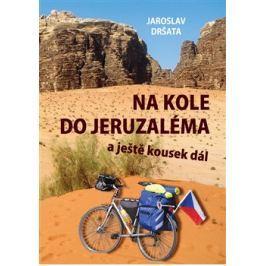 Na kole do Jeruzaléma a ještě kousek dál - Jaroslav Dršata