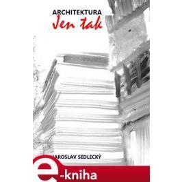 Architektura jen tak - Jaroslav Sedlecký