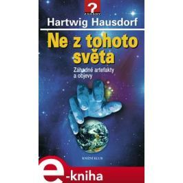 Ne z tohoto světa - Záhadné artefakty a objevy - Hartwig Hausdorf, Hartwig Hausdorf
