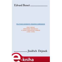 Edvard Beneš. Politická biografie českého demokrata (II.) - Jindřich Dejmek