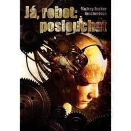 Já, robot: poslouchat - Mickey Zucker Reichertová